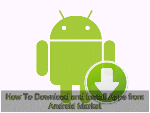 How To Download and Install Apps from Android Market