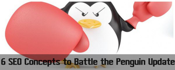 6 SEO Concepts to Battle the Penguin Update