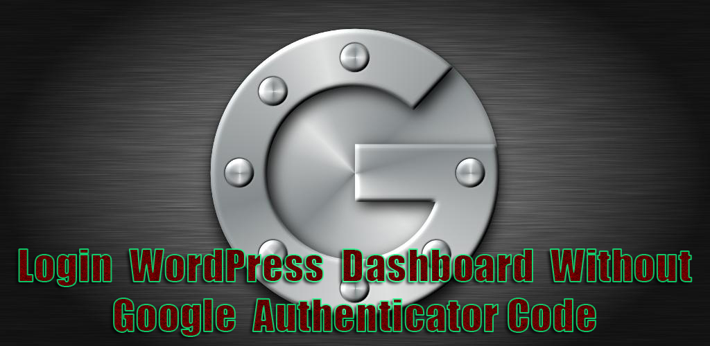 Login WordPress Dashboard Without Google Authenticator Code